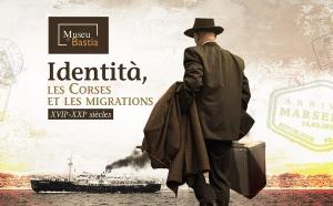 BASTIA : Le Musée de Bastia - Identità, les Corses et les migrations XVIIe-XXIe siècles