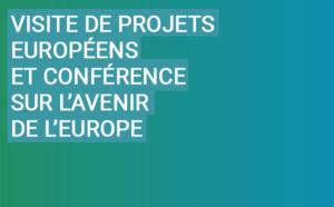 Visite de projets européens et Conférence sur l'avenir de l'Europe